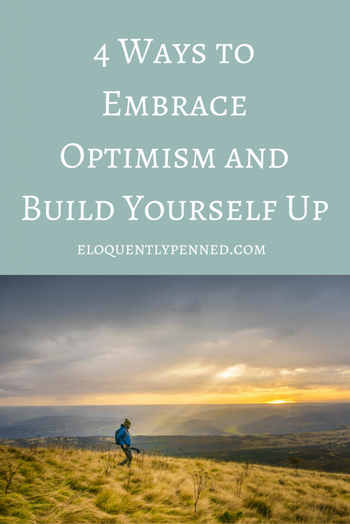 4 Ways to Embrace Optimism and Build Yourself Up