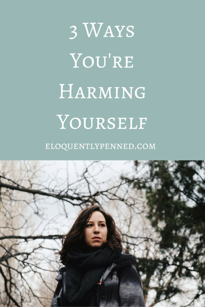 3 Ways You're Harming Yourself