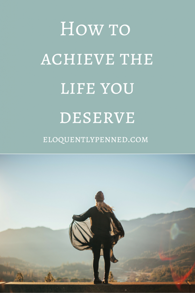 How to Achieve the Life You Deserve