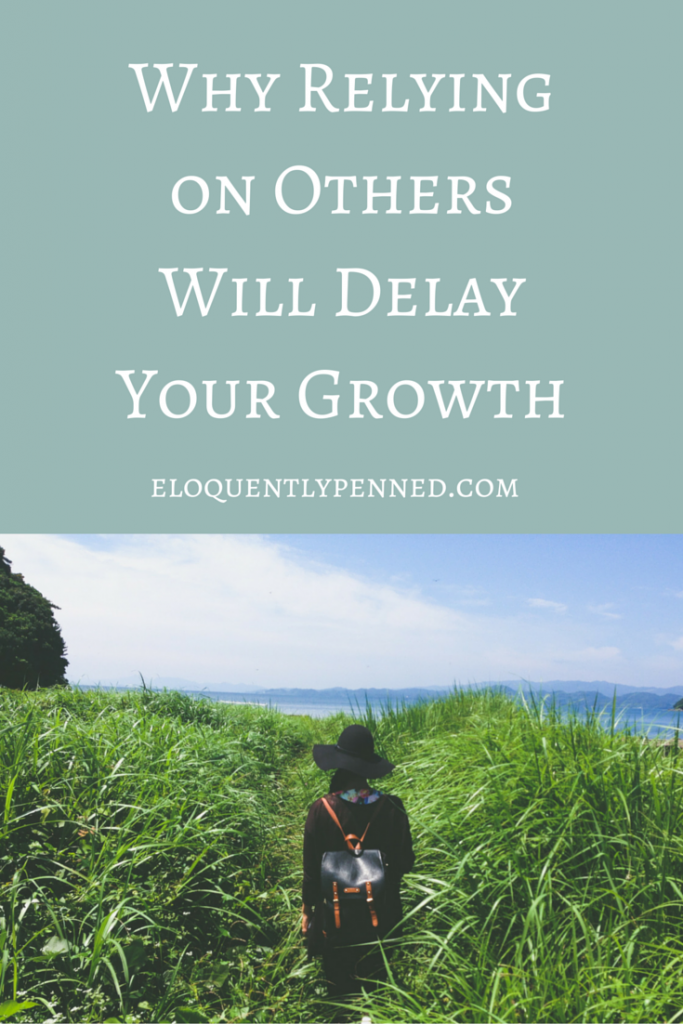 Why Relying on Others Will Delay Your Growth