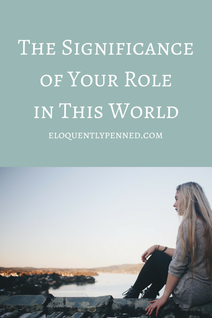 The Significance of Your Role in This World