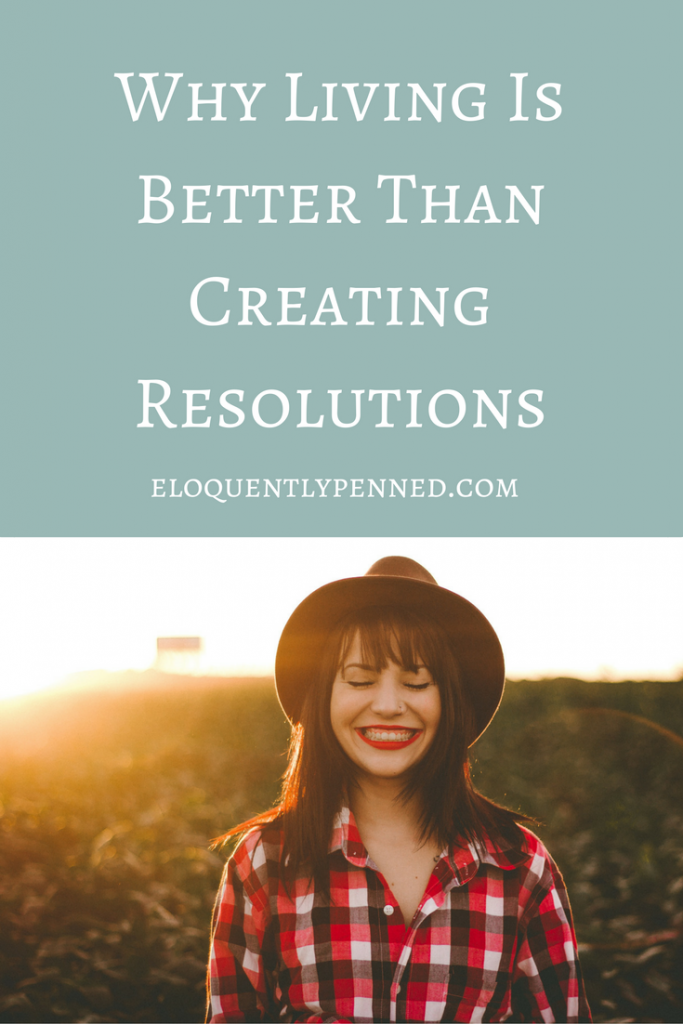Why Living is Better Than Creating Resolutions